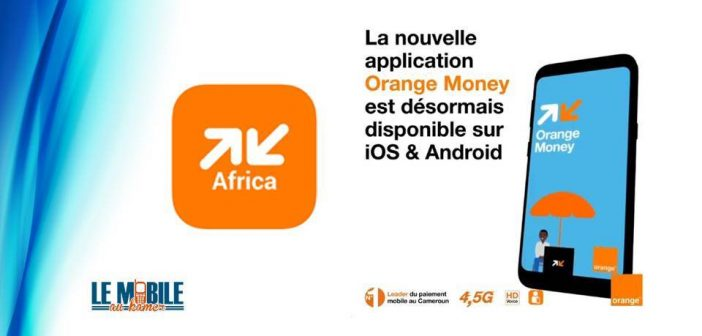 Orange Money Afrique, la nouvelle application mobile du service Orange Money au Cameroun